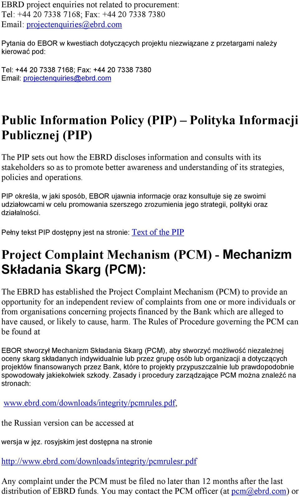 com Public Information Policy (PIP) Polityka Informacji Publicznej (PIP) The PIP sets out how the EBRD discloses information and consults with its stakeholders so as to promote better awareness and