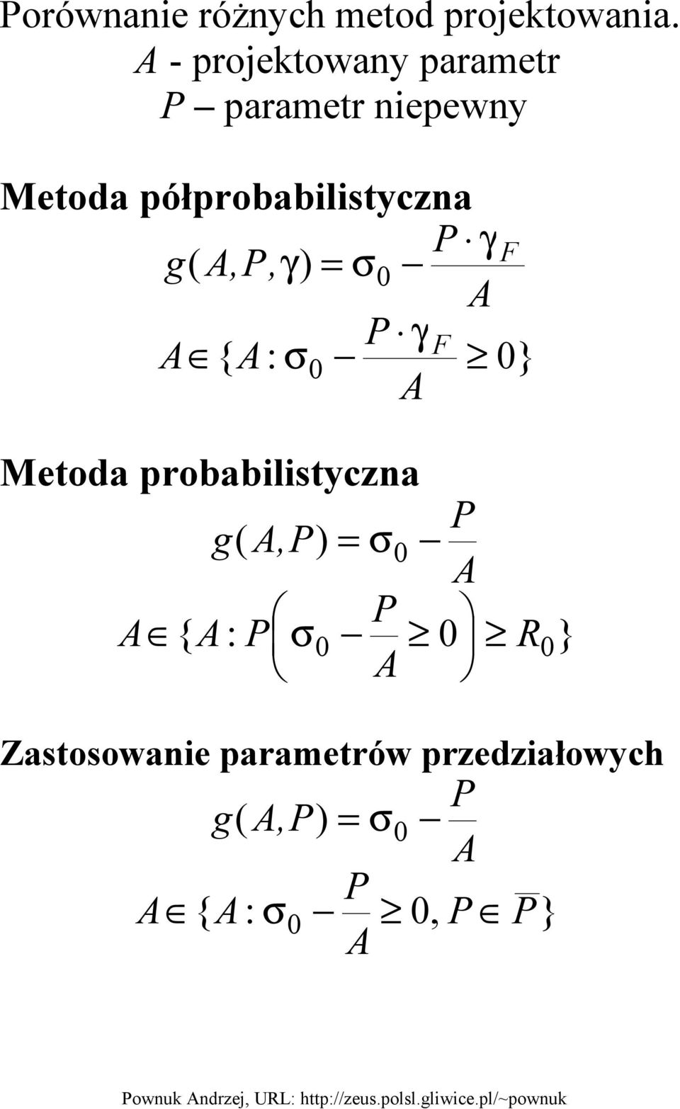 półprobabilistyczna γ F g( A,, γ) = σ0 A γ F A { A: σ0 0} A Metoda