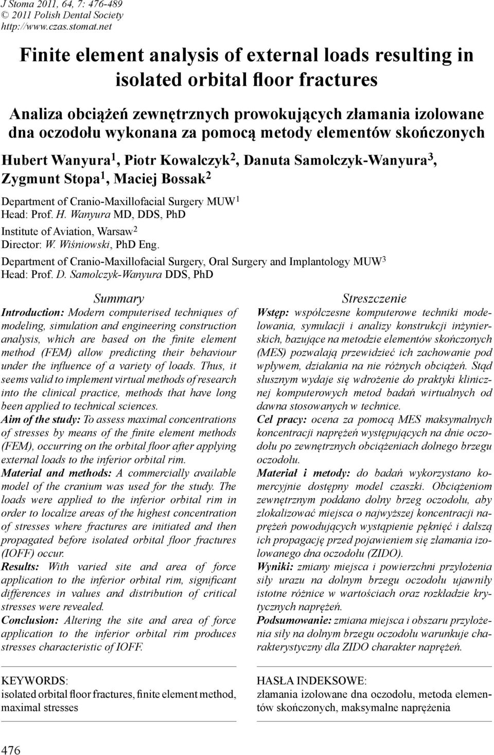 elementów skończonych Hubert Wanyura 1, Piotr Kowalczyk 2, Danuta Samolczyk-Wanyura 3, Zygmunt Stopa 1, Maciej Bossak 2 Department of Cranio-Maxillofacial Surgery MUW 1 Head: Prof. H. Wanyura MD, DDS, PhD Institute of Aviation, Warsaw 2 Director: W.