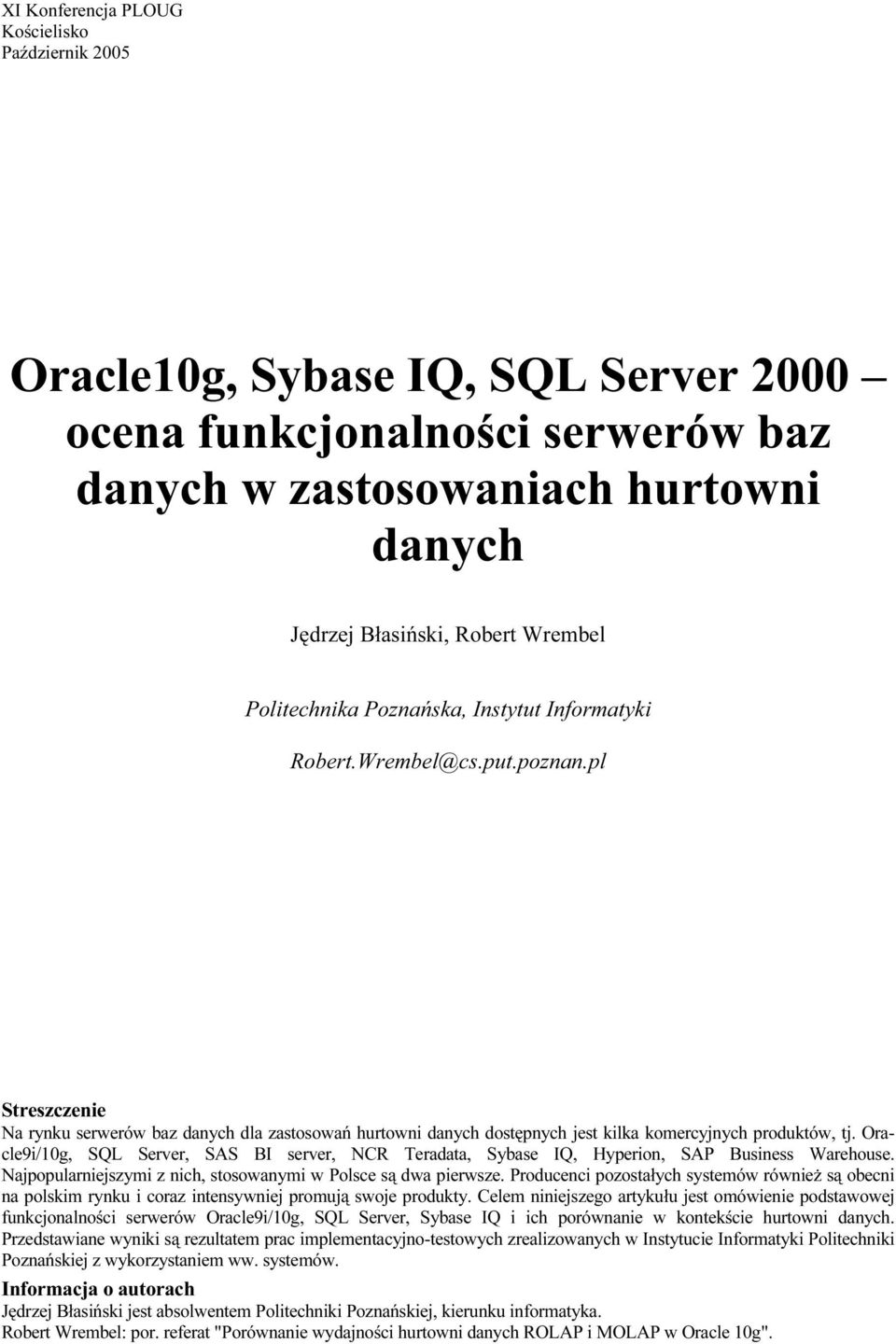 Oracle9i/10g, SQL Server, SAS BI server, NCR Teradata, Sybase IQ, Hyperion, SAP Business Warehouse. Najpopularniejszymi z nich, stosowanymi w Polsce są dwa pierwsze.