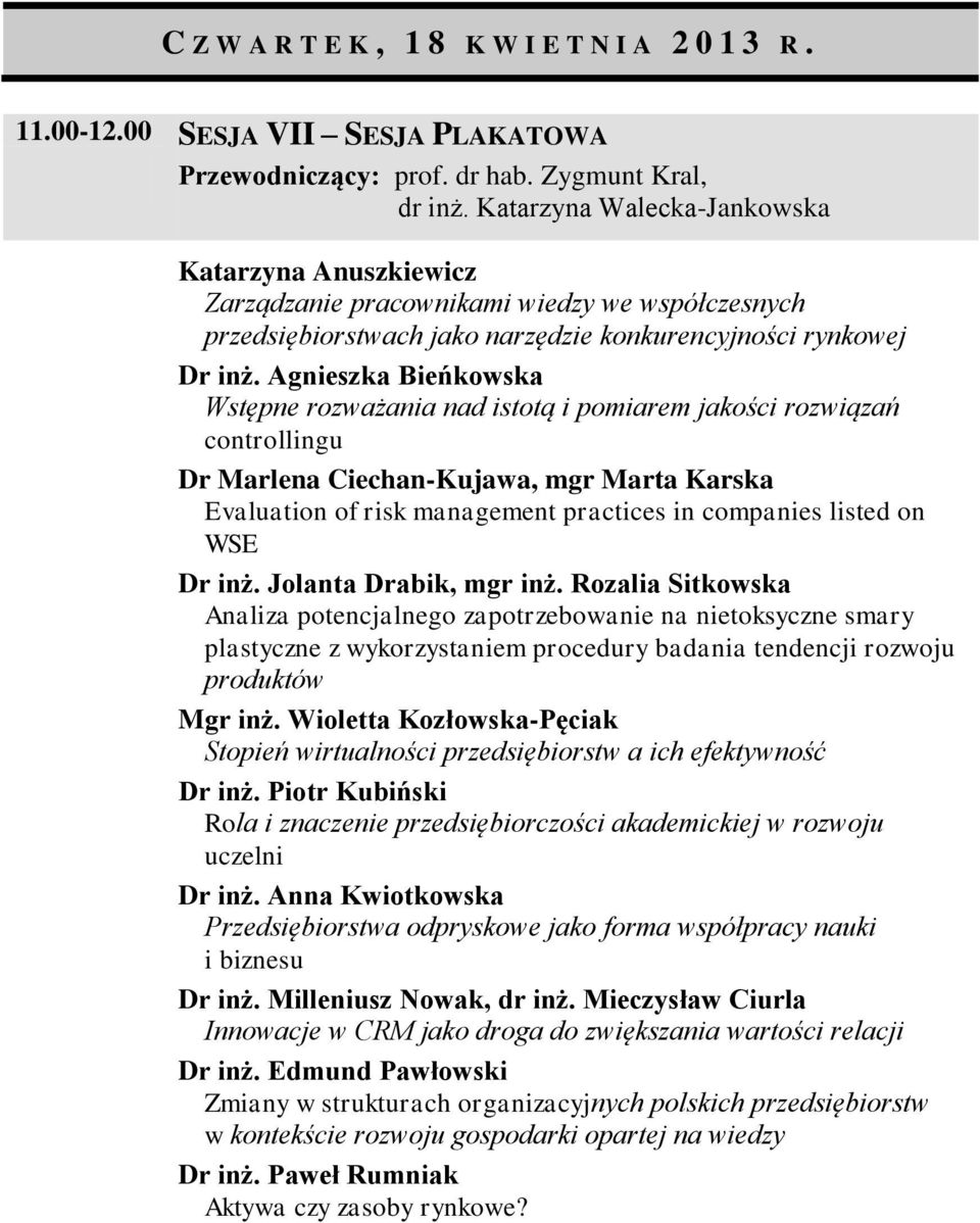 Agnieszka Bieńkowska Wstępne rozważania nad istotą i pomiarem jakości rozwiązań controllingu Dr Marlena Ciechan-Kujawa, mgr Marta Karska Evaluation of risk management practices in companies listed on