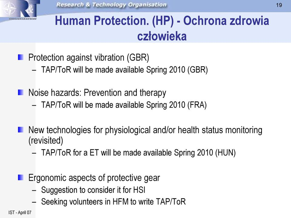 (GBR) Noise hazards: Prevention and therapy TAP/ToR will be made available Spring 2010 (FRA) New technologies for