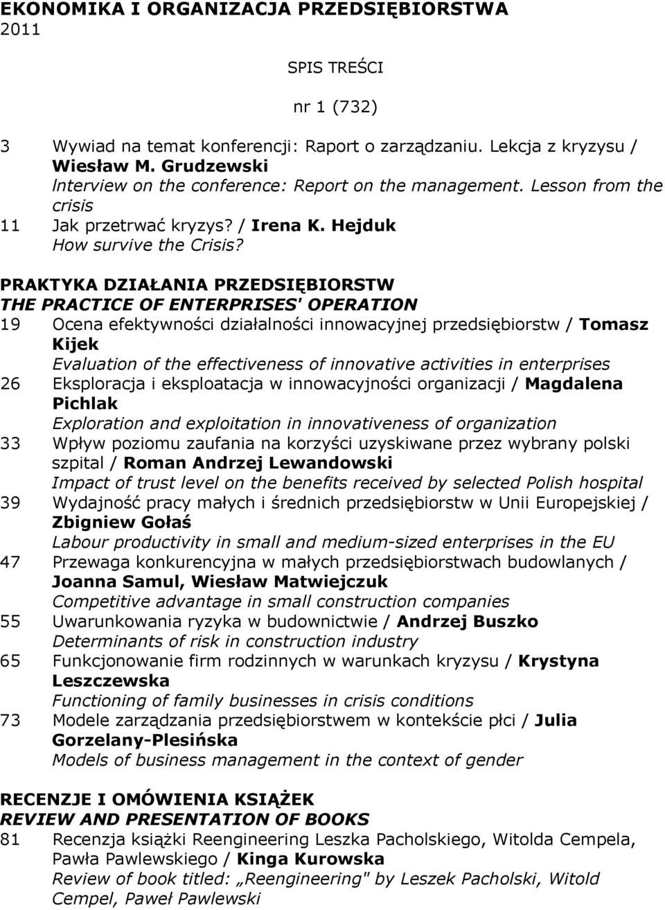 THE PRACTICE OF ENTERPRISES' OPERATION 19 Ocena efektywności działalności innowacyjnej przedsiębiorstw / Tomasz Kijek Evaluation of the effectiveness of innovative activities in enterprises 26