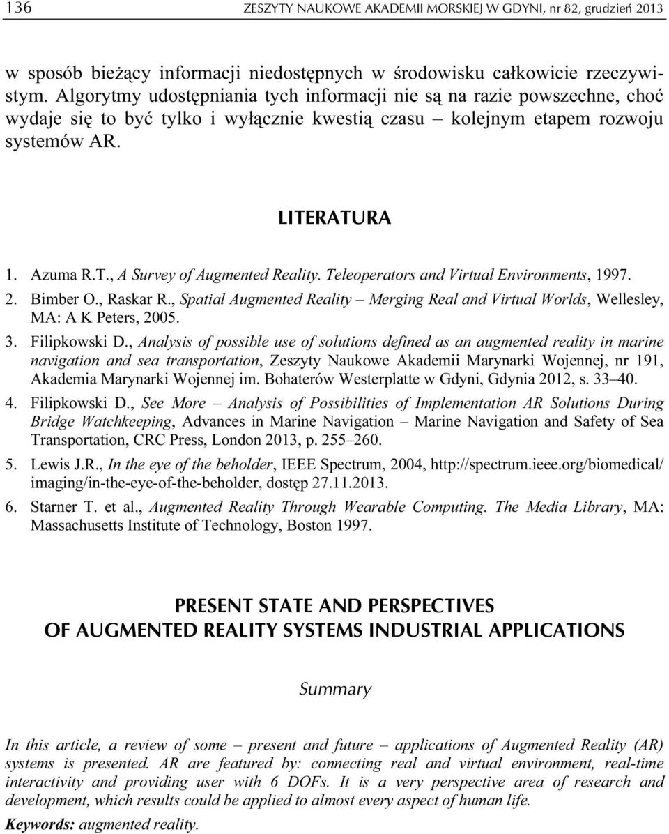 Teleoperators and Virtual Environments, 1997. 2. Bimber O., Raskar R., Spatial Augmented Reality Merging Real and Virtual Worlds, Wellesley, MA: A K Peters, 2005. 3. Filipkowski D.