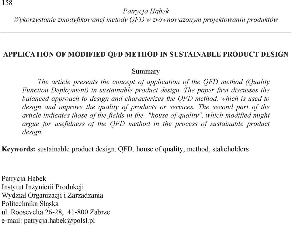 The paper first discusses the balanced approach to design and characterizes the QFD method, which is used to design and improve the quality of products or services.