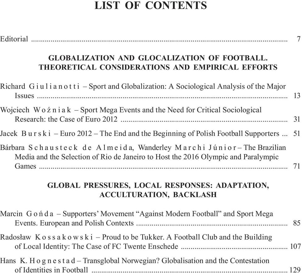.. 13 Wojciech W o ź n i a k Sport Mega Events and the Need for Critical Sociological Research: the Case of Euro 2012.