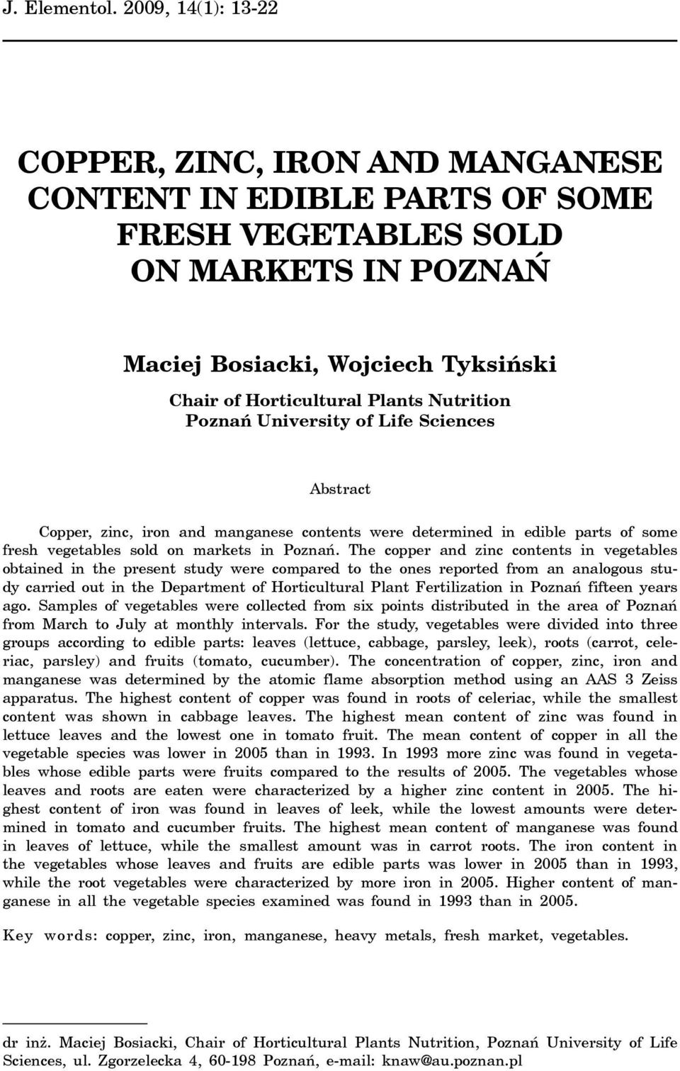 Nutrition Poznañ University of Life Sciences Abstract Copper, zinc, iron and manganese contents were determined in edible parts of some fresh vegetables sold on markets in Poznañ.