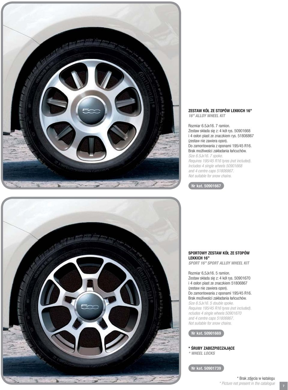 Includes 4 single wheels 50901668 and 4 centre caps 51806867. Not suitable for snow chains. Nr kat. 50901667 SPORTOWY ZESTAW KÓŁ ZE STOPÓW LEKKICH 16 SPORT 16 SPORT ALLOY WHEEL KIT Rozmiar 6,5Jx16.