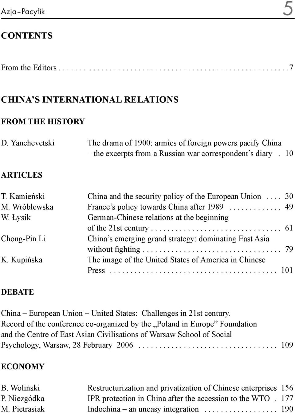 Kamieński China and the security policy of the European Union.... 30 M. Wróblewska France s policy towards China after 1989............. 49 W.