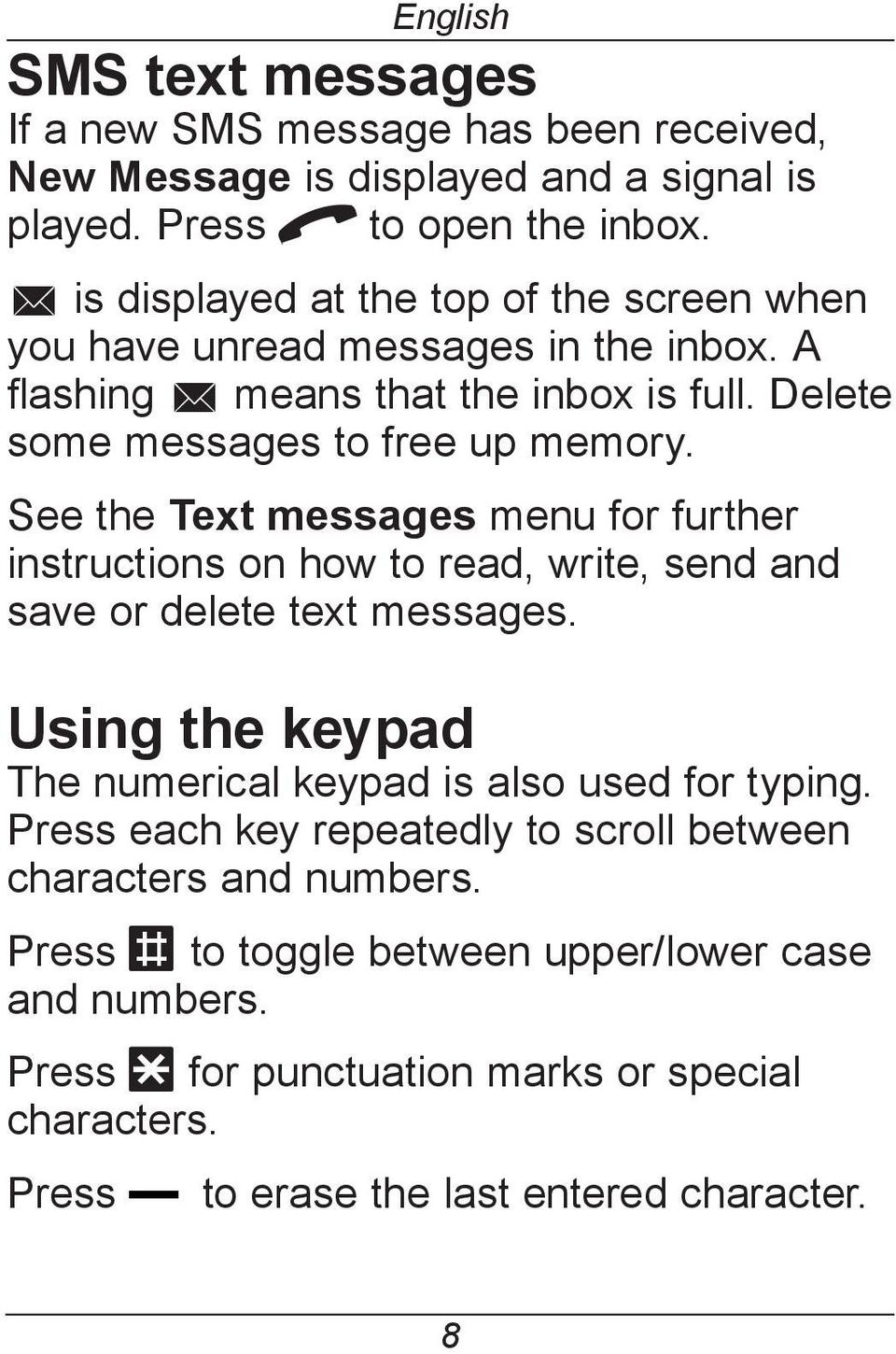 See the Text messages menu for further instructions on how to read, write, send and save or delete text messages. Using the keypad The numerical keypad is also used for typing.