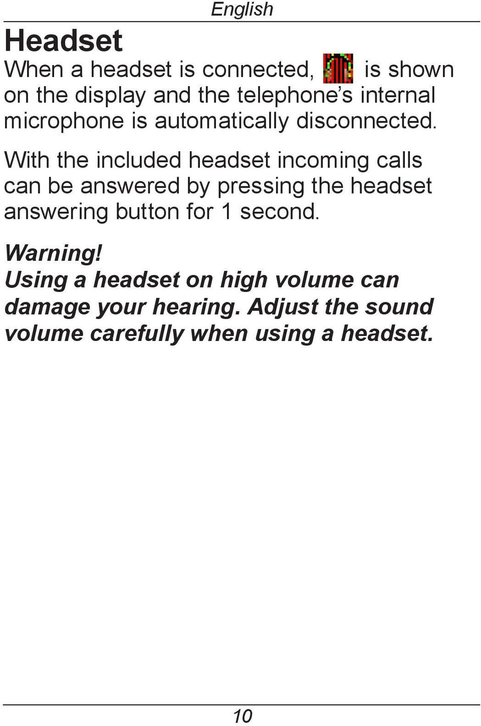 With the included headset incoming calls can be answered by pressing the headset answering
