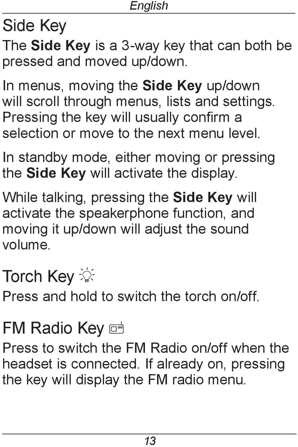 In standby mode, either moving or pressing the Side Key will activate the display.