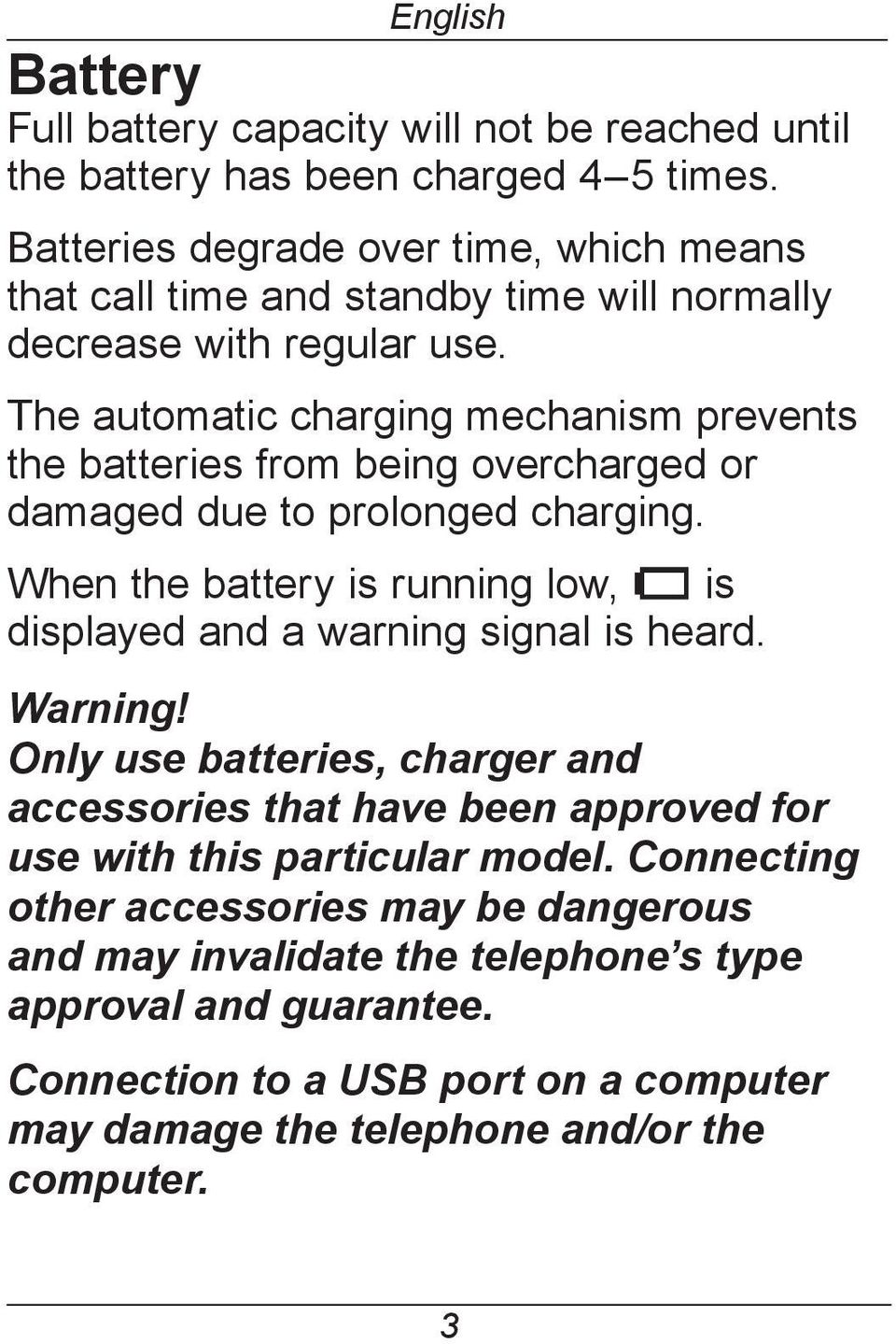 The automatic charging mechanism prevents the batteries from being overcharged or damaged due to prolonged charging.