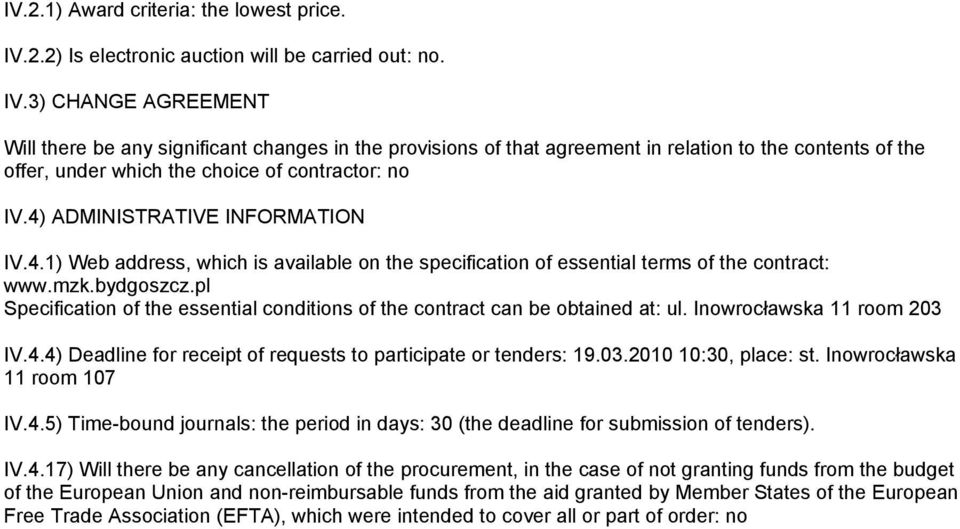 3) CHANGE AGREEMENT Will there be any significant changes in the provisions of that agreement in relation to the contents of the offer, under which the choice of contractor: no IV.