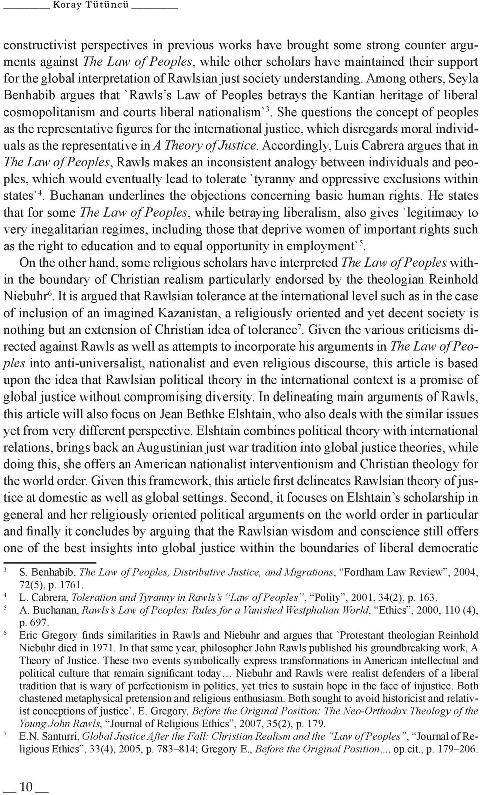 Among others, Seyla Benhabib argues that `Rawls s Law of Peoples betrays the Kantian heritage of liberal cosmopolitanism and courts liberal nationalism`3.