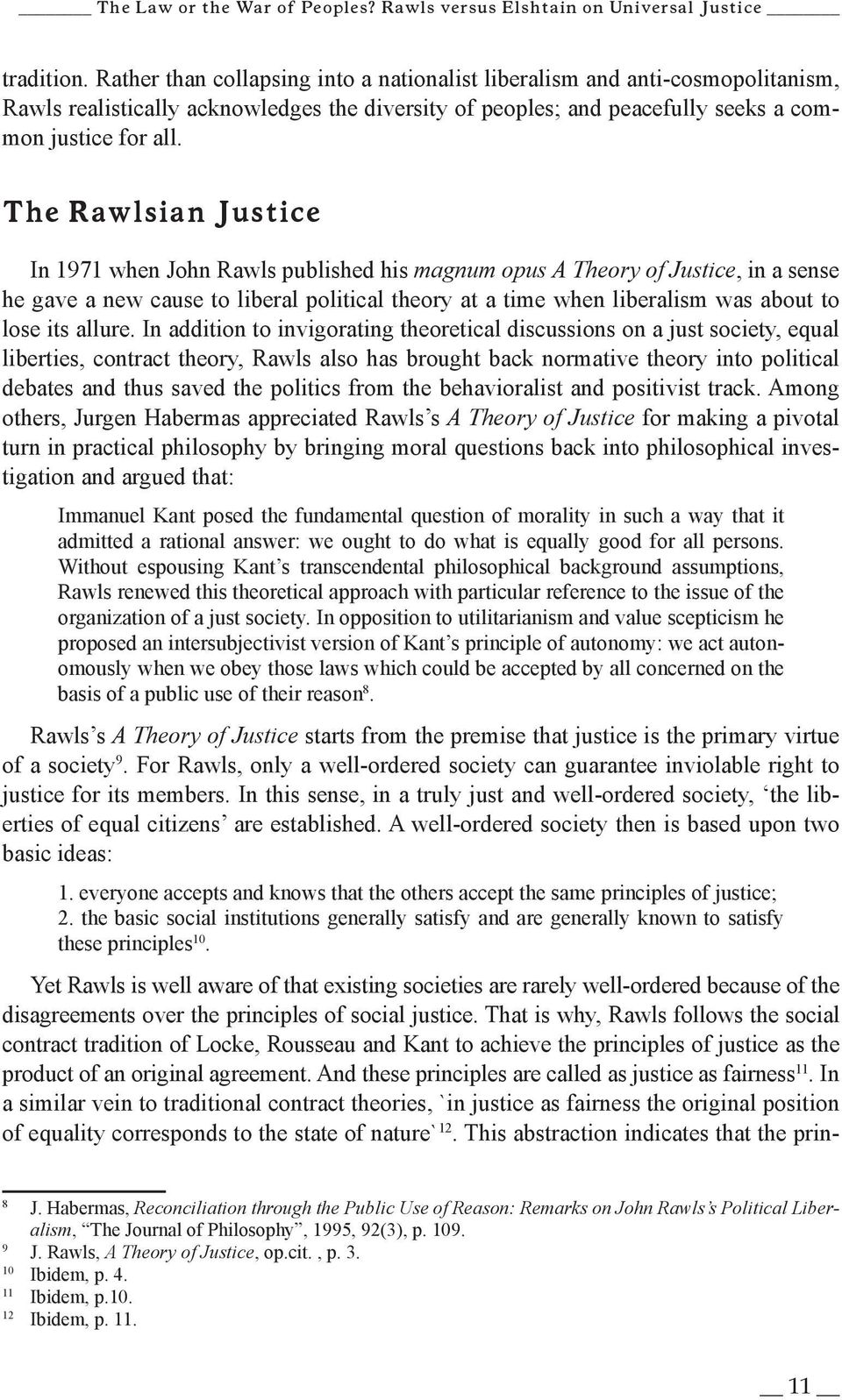 The Rawlsian Justice In 1971 when John Rawls published his magnum opus A Theory of Justice, in a sense he gave a new cause to liberal political theory at a time when liberalism was about to lose its
