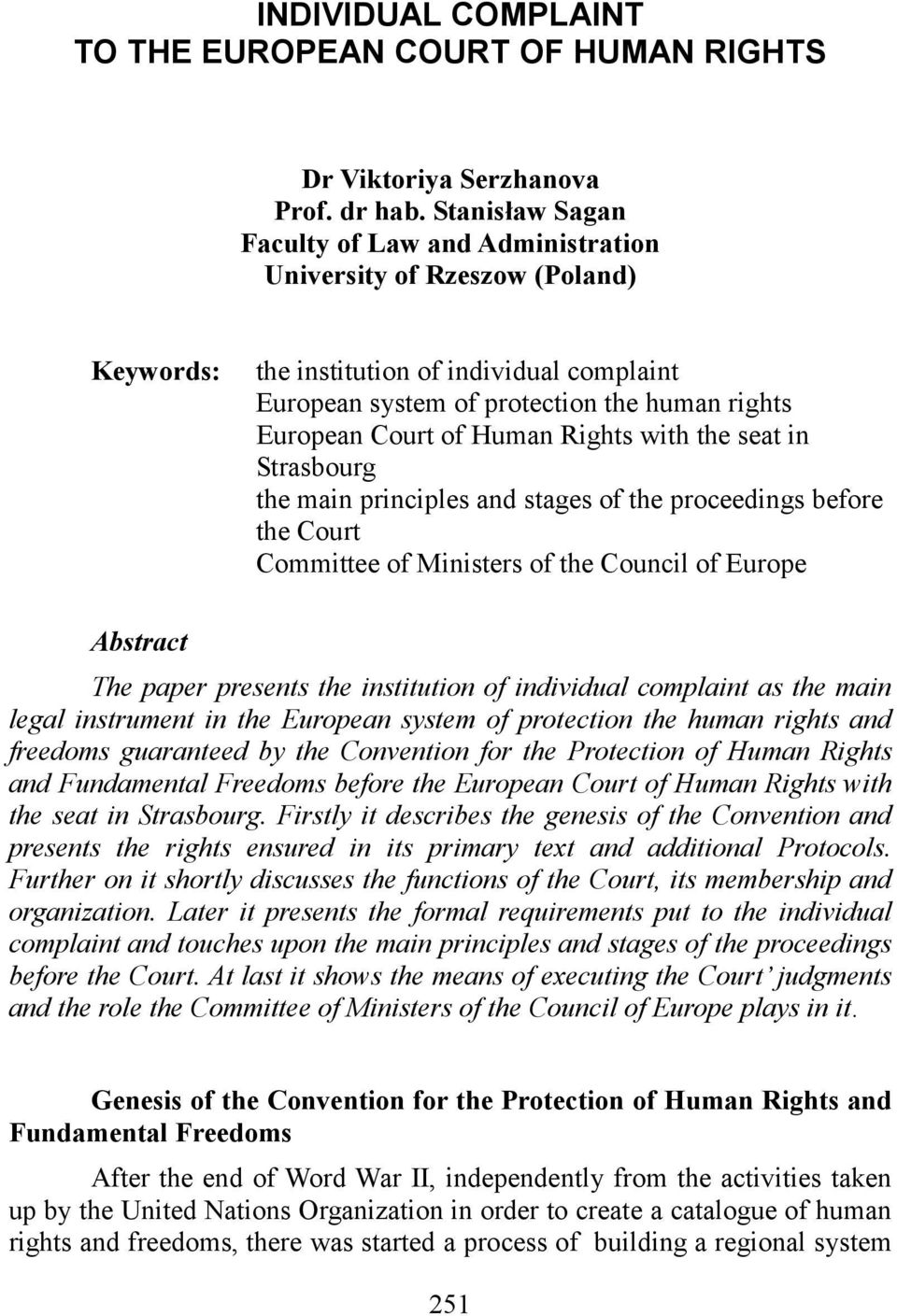 Human Rights with the seat in Strasbourg the main principles and stages of the proceedings before the Court Committee of Ministers of the Council of Europe Abstract The paper presents the institution
