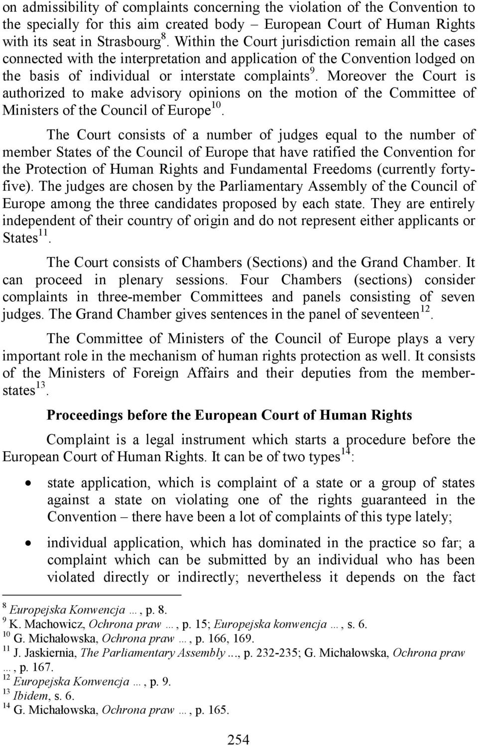 Moreover the Court is authorized to make advisory opinions on the motion of the Committee of Ministers of the Council of Europe 10.