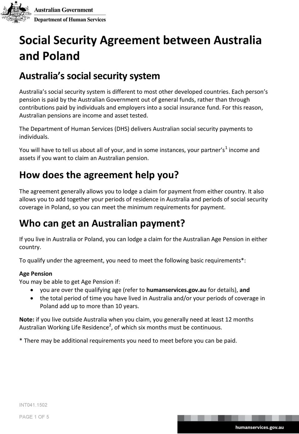 For this reason, Australian pensions are income and asset tested. The (DHS) delivers Australian social security payments to individuals.