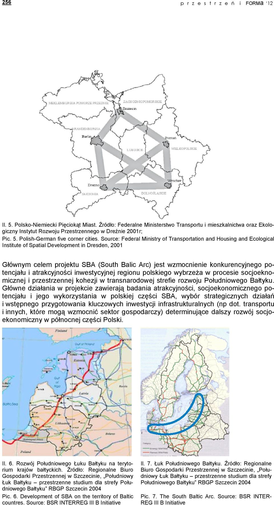 Source: Federal Ministry of Transportation and Housing and Ecological Institute of Spatial Development in Dresden, 2001 Głównym celem projektu SBA (South Balic Arc) jest wzmocnienie konkurencyjnego