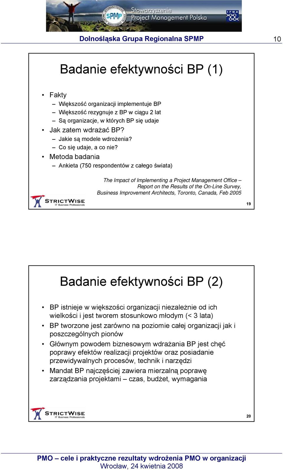 Metoda badania Ankieta (750 respondentów z całego świata) The Impact of Implementing a Project Management Office Report on the Results of the On-Line Survey, Business Improvement Architects, Toronto,