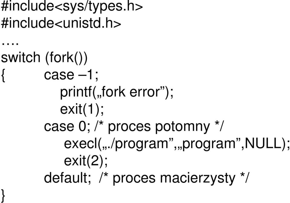 switch (fork()) { case 1; printf( fork error );