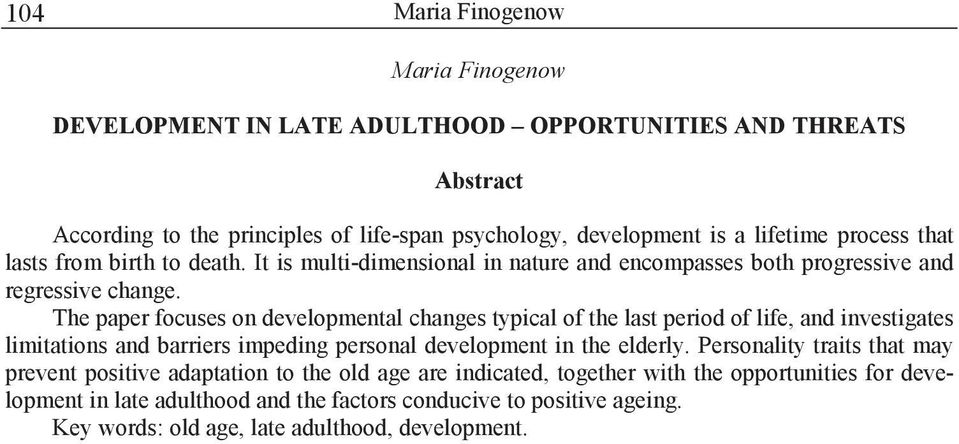 The paper focuses on developmental changes typical of the last period of life, and investigates limitations and barriers impeding personal development in the elderly.