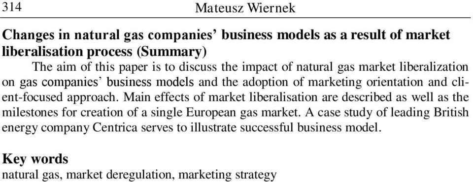 client-focused approach. Main effects of market liberalisation are described as well as the milestones for creation of a single European gas market.
