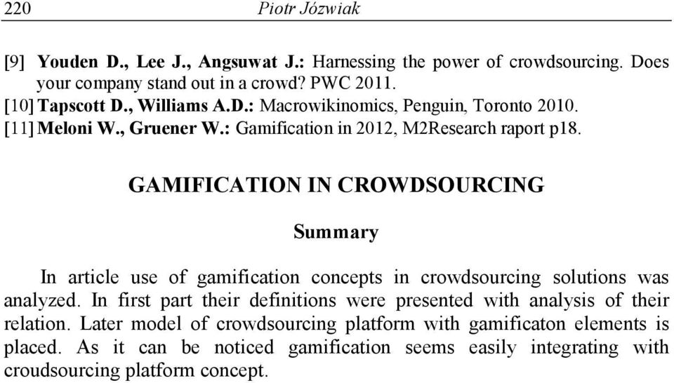 GAMIFICATION IN CROWDSOURCING Summary In article use of gamification concepts in crowdsourcing solutions was analyzed.