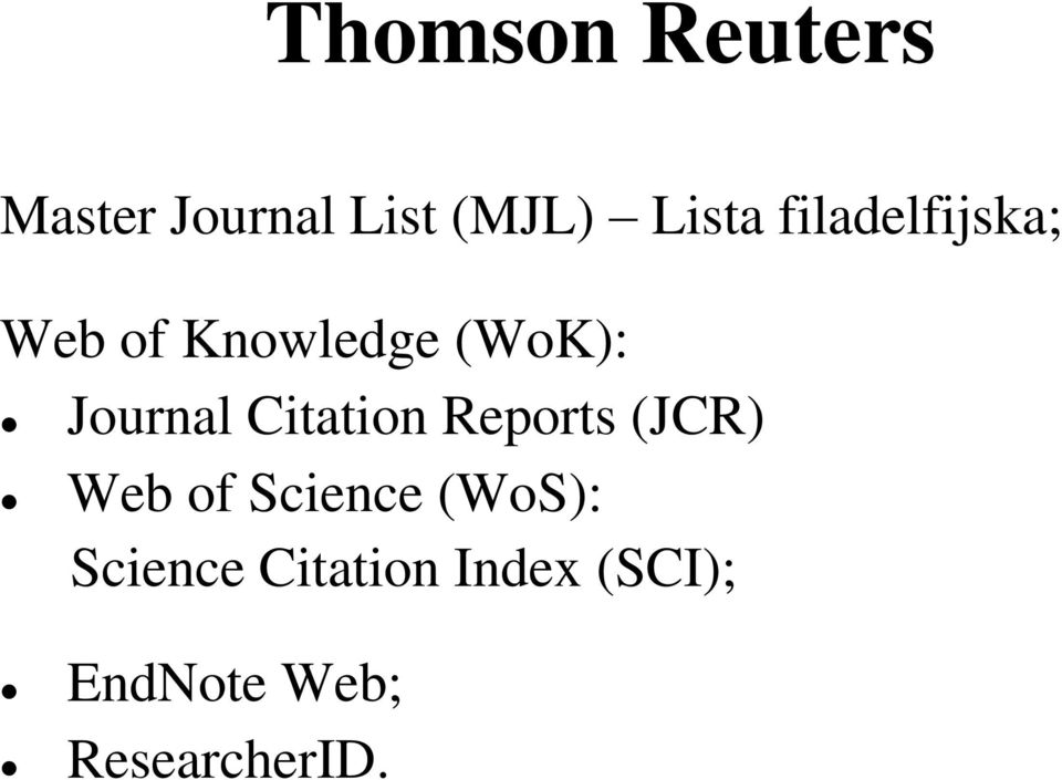 Citation Reports (JCR) Web of Science (WoS):