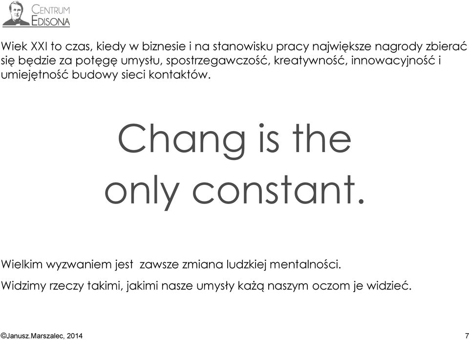 budowy sieci kontaktów. Chang is the only constant.
