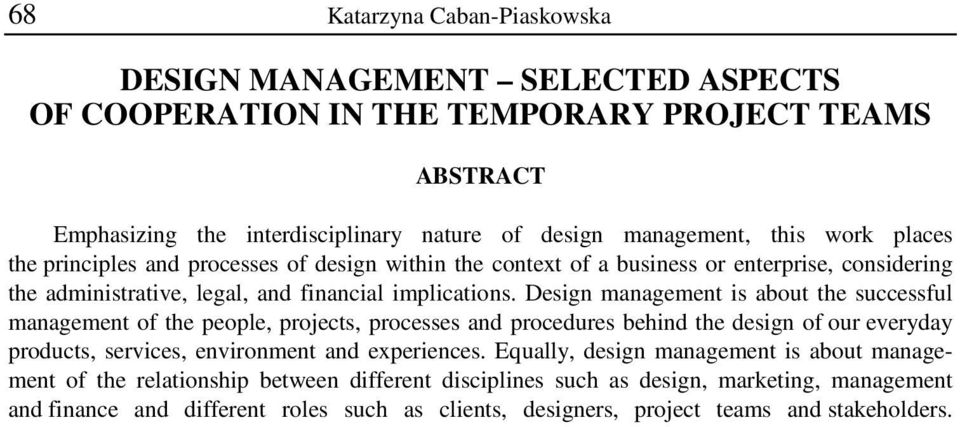 Design management is about the successful management of the people, projects, processes and procedures behind the design of our everyday products, services, environment and experiences.