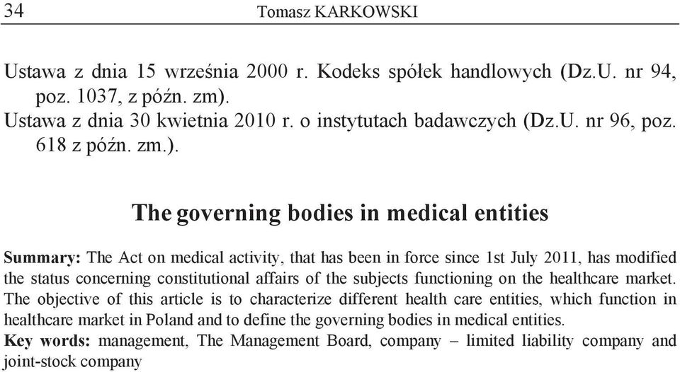 The governing bodies in medical entities Summary: The Act on medical activity, that has been in force since 1st July 2011, has modified the status concerning constitutional affairs of
