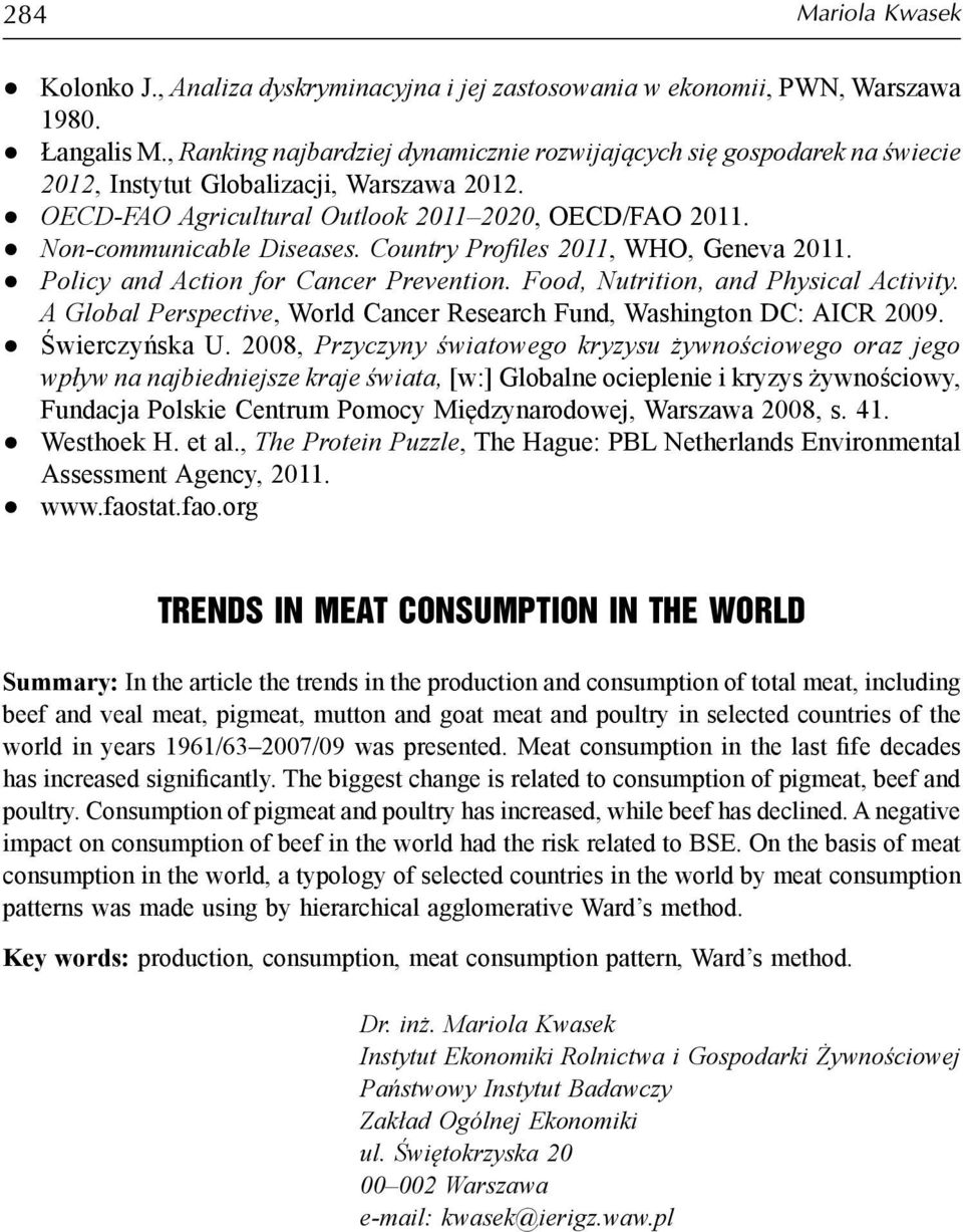 Country Profiles 2011, WHO, Geneva 2011. Policy and Action for Cancer Prevention. Food, Nutrition, and Physical Activity. A Global Perspective, World Cancer Research Fund, Washington DC: AICR 2009.
