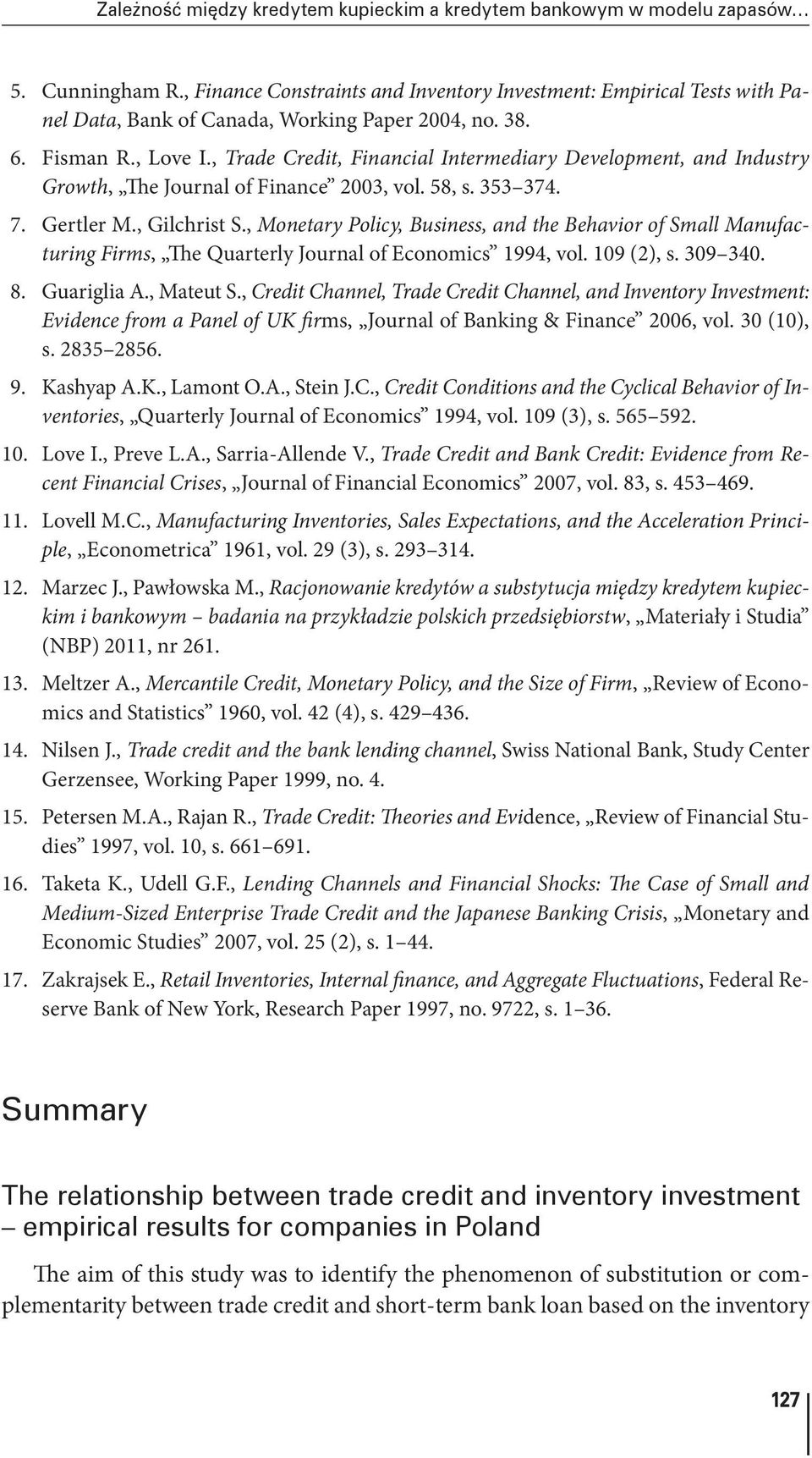 , Trade Credit, Financial Intermediary Development, and Industry Growth, The Journal of Finance 2003, vol. 58, s. 353 374. 7. Gertler M., Gilchrist S.
