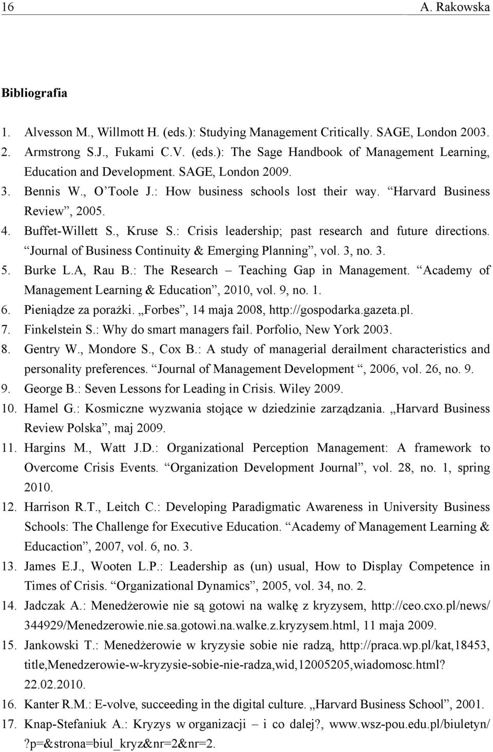 Journal of Business Continuity & Emerging Planning, vol. 3, no. 3. 5. Burke L.A, Rau B.: The Research Teaching Gap in Management. Academy of Management Learning & Education, 2010, vol. 9, no. 1. 6.