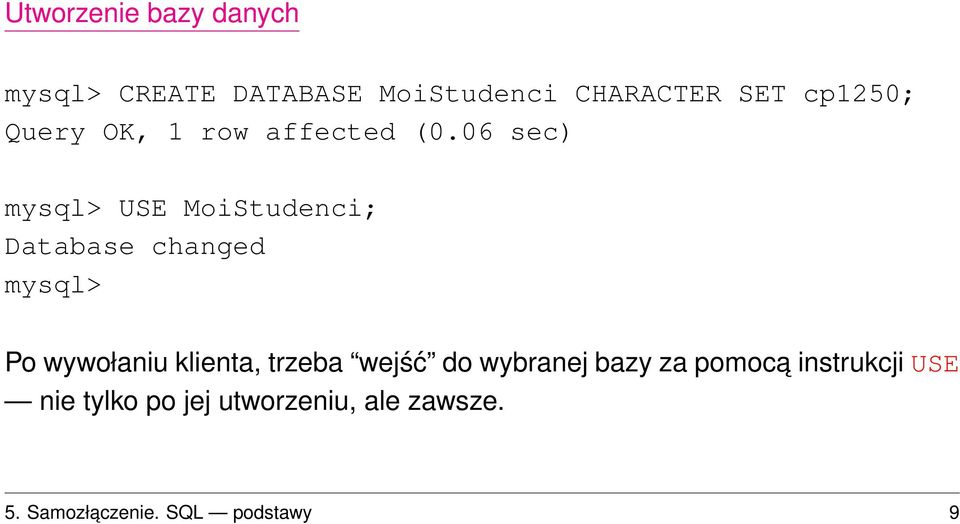 06 sec) mysql> USE MoiStudenci; Database changed mysql> Po wywołaniu klienta,