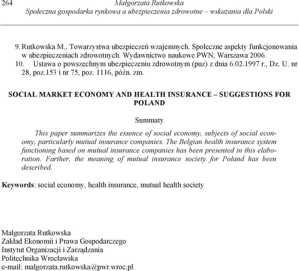SOCIAL MARKET ECONOMY AND HEALTH INSURANCE SUGGESTIONS FOR POLAND Summary This paper summarizes the essence of social economy, subjects of social economy, particularly mutual insurance companies.