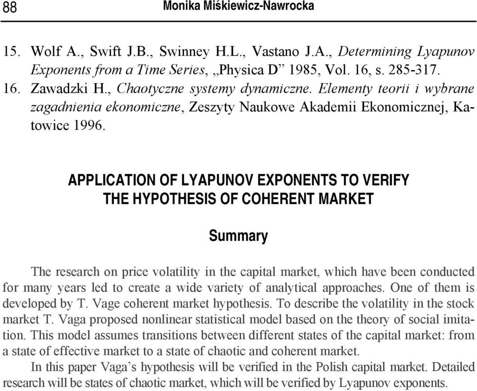 APPLICATION OF LYAPUNOV EXPONENTS TO VERIFY THE HYPOTHESIS OF COHERENT MARKET Summary The research on price volatility in the capital market, which have been conducted for many years led to create a