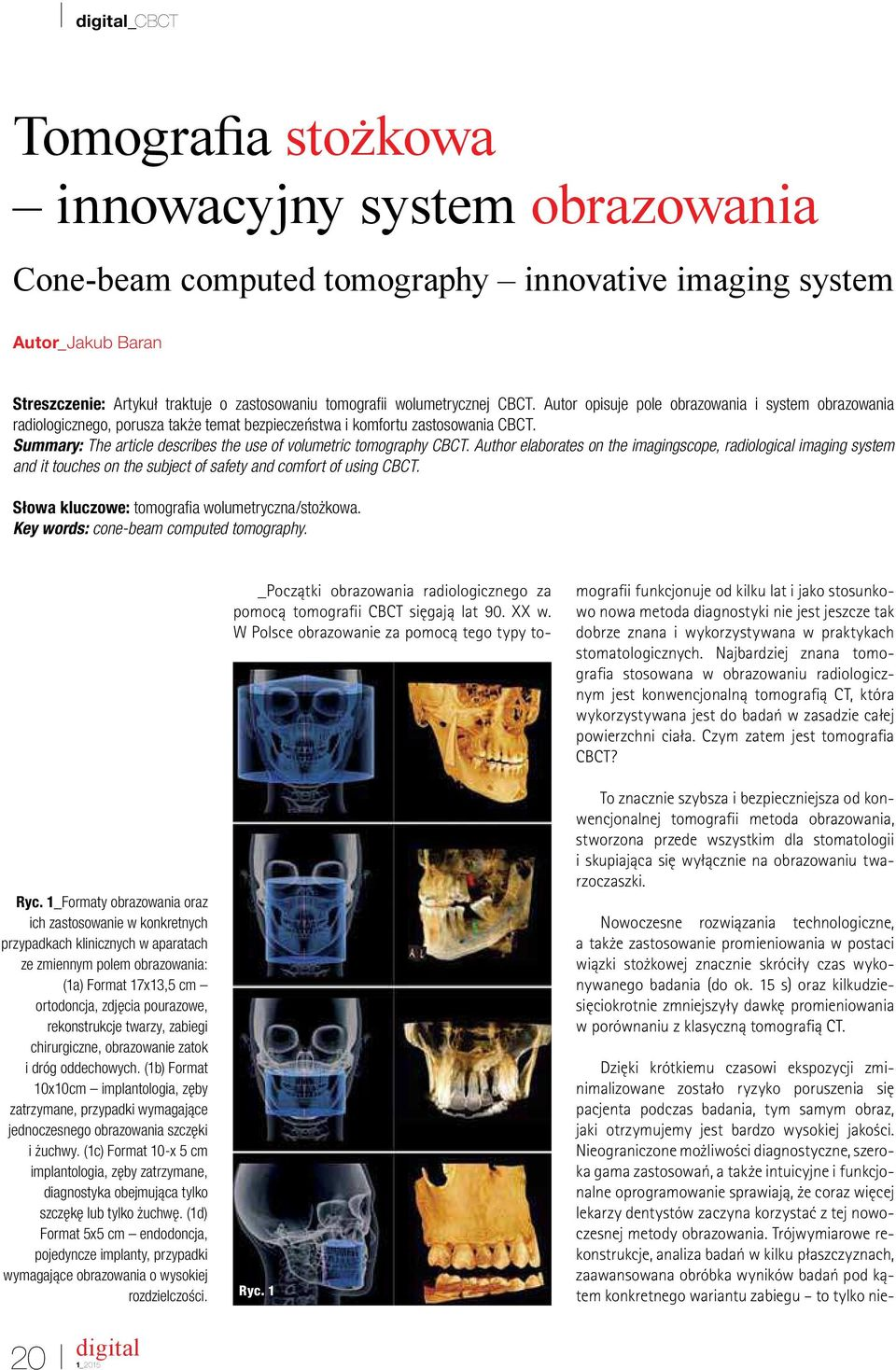 Summary: The article describes the use of volumetric tomography CBCT.
