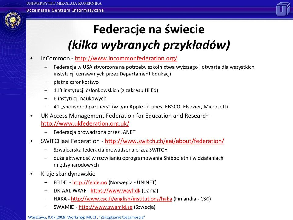 Ed) 6 instytucji naukowych 41 sponsored partners (w tym Apple - itunes, EBSCO, Elsevier, Microsoft) UK Access Management Federation for Education and Research - http://www.ukfederation.org.