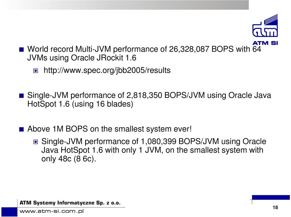 org/jbb2005/results Single JVM performance of 2,818,350 BOPS/JVM using Oracle Java HotSpot 1.
