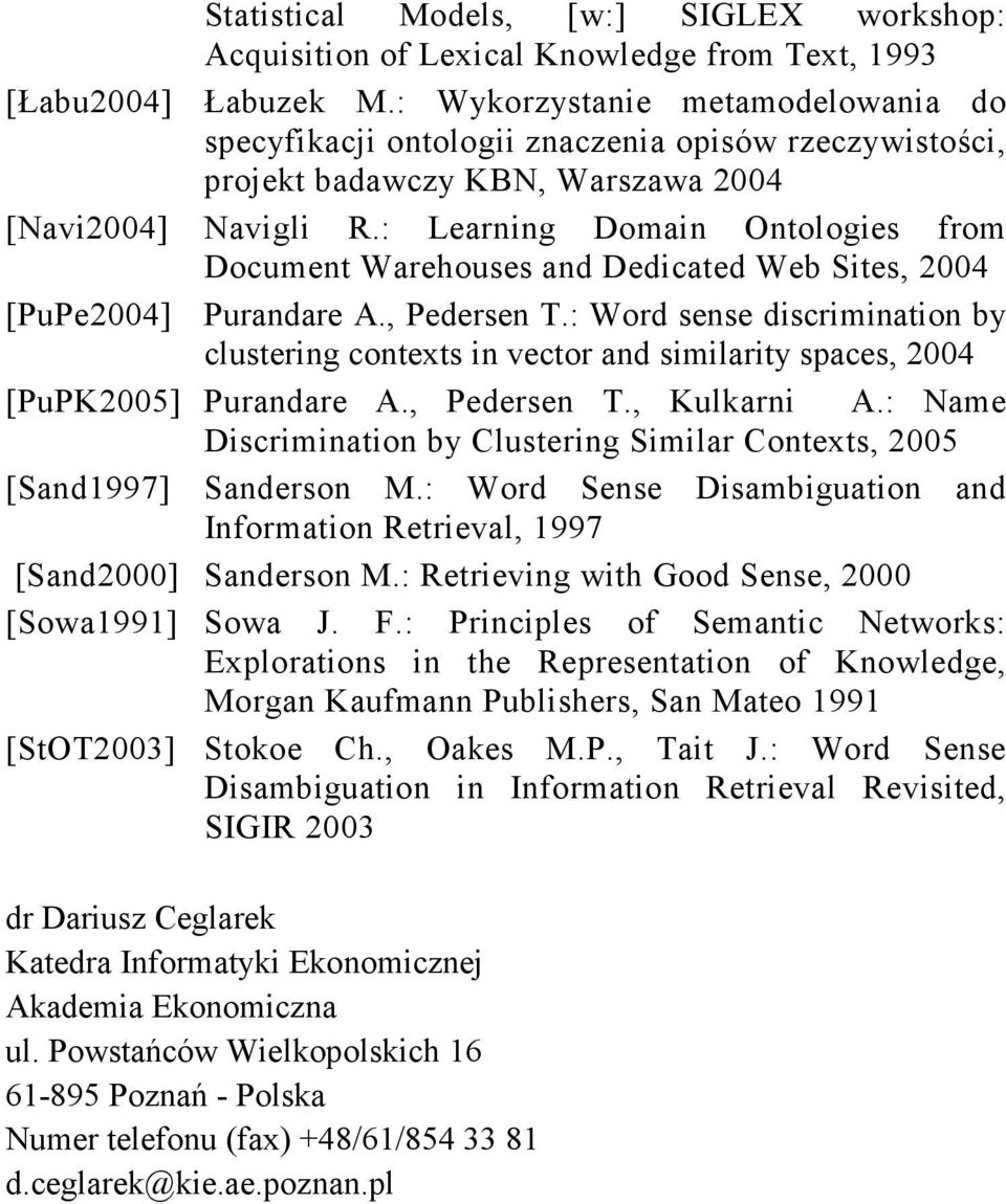 : Learning Domain Ontologies from Document Warehouses and Dedicated Web Sites, 2004 [PuPe2004] Purandare A., Pedersen T.