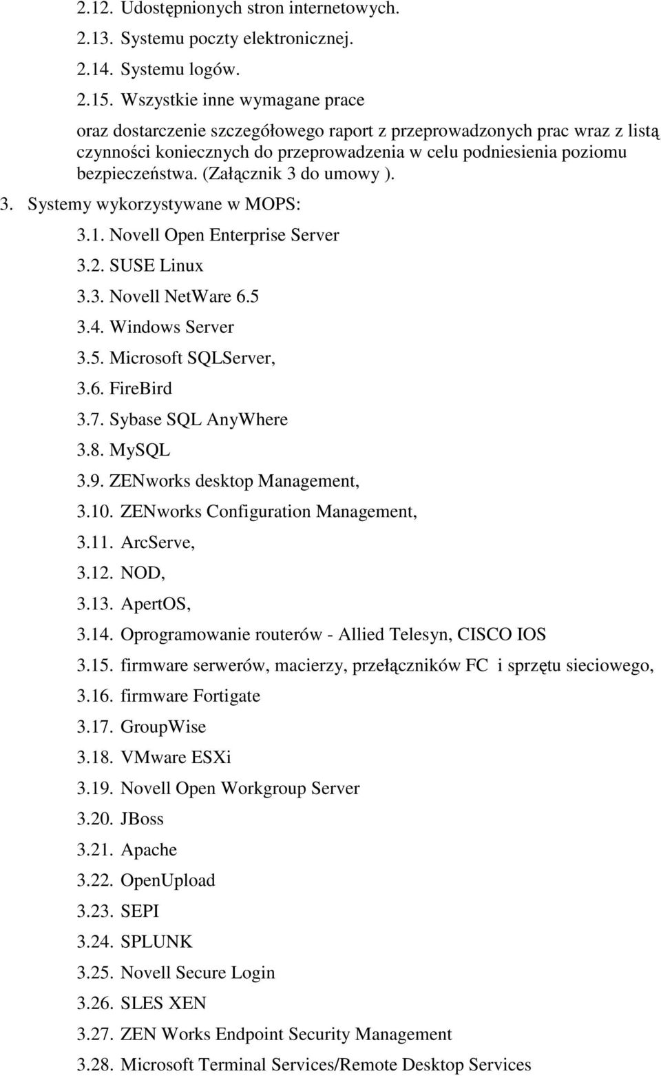 (Załącznik 3 do umowy ). 3. Systemy wykorzystywane w MOPS: 3.1. Novell Open Enterprise Server 3.2. SUSE Linux 3.3. Novell NetWare 6.5 3.4. Windows Server 3.5. Microsoft SQLServer, 3.6. FireBird 3.7.