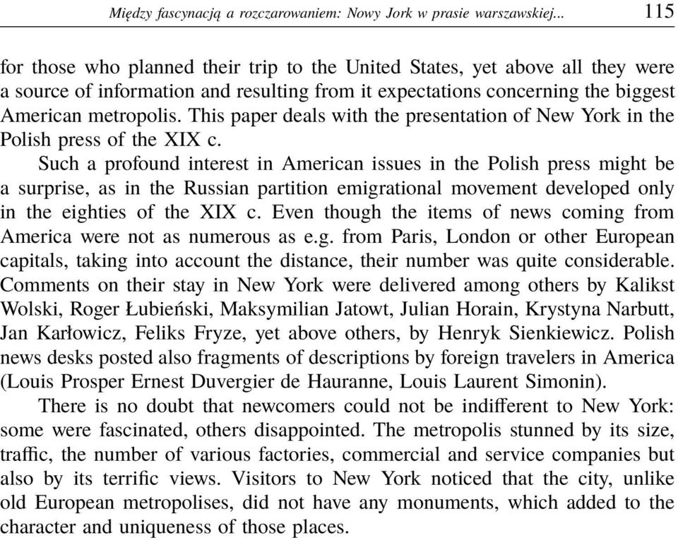 This paper deals with the presentation of New York in the Polish press of the XIX c.