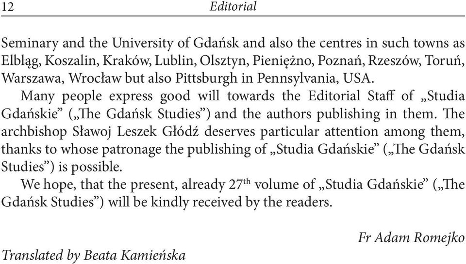 Many people express good will towards the Editorial Staff of Studia Gdańskie ( The Gdańsk Studies ) and the authors publishing in them.