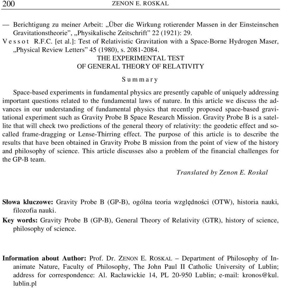 THE EXPERIMENTAL TEST OF GENERAL THEORY OF RELATIVITY Summary Space-based experiments in fundamental physics are presently capable of uniquely addressing important questions related to the