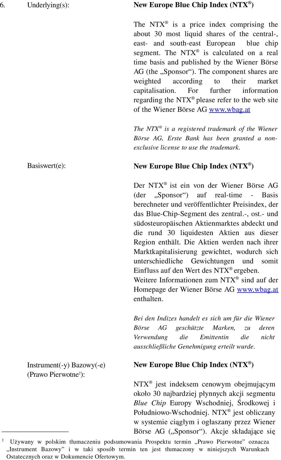 For further information regarding the NTX please refer to the web site of the Wiener Börse AG www.wbag.