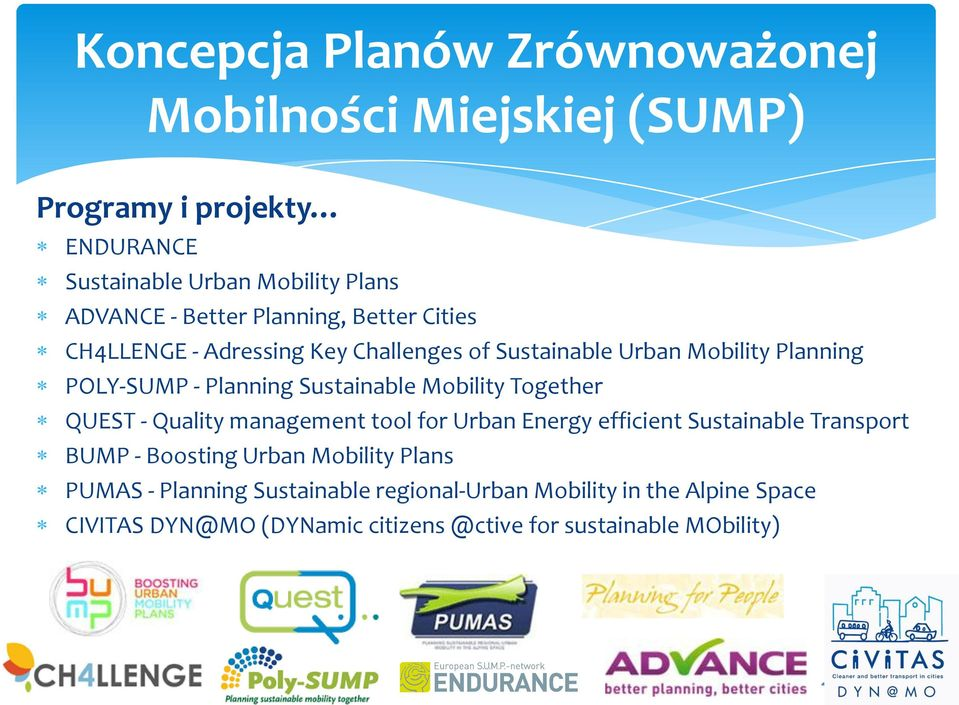 Sustainable Mobility Together QUEST - Quality management tool for Urban Energy efficient Sustainable Transport BUMP - Boosting Urban