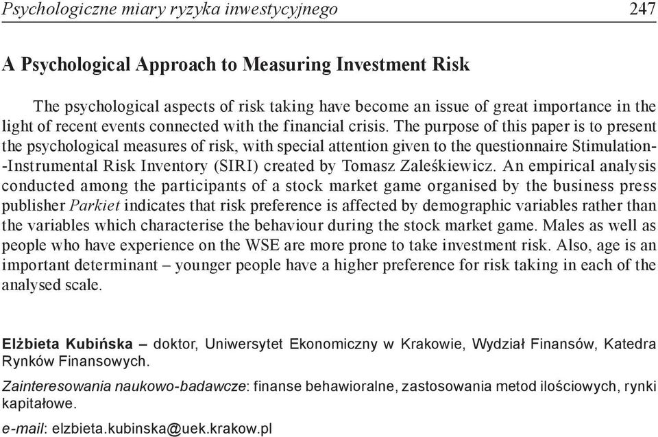 The purpose of this paper is to present the psychological measures of risk, with special attention given to the questionnaire Stimulation- -Instrumental Risk Inventory (SIRI) created by Tomasz